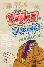 The Hapless Teacher's Handbook - Phil Ball