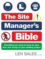 The Site Manager's Bible : Everything You Need to Know to Save Time and Money on Your Building Project - Len Sales