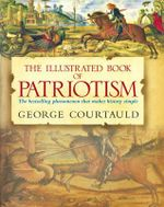 The Illustrated Book of Patriotism : The Bestselling Phenomenon That makes History Simple - George Courtauld