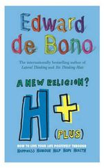 H Plus a New Religion : How to Live Your Life Positively - Edward De Bono