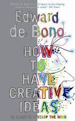 How to Have Creative Ideas : 62 Exercises to Develop the Mind - Edward De Bono