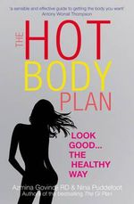 The Hot Body Plan : Look Good...the Healthy Way - Azmina Govindji