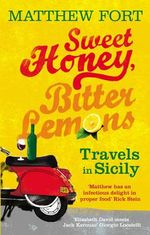 Sweet Honey, Bitter Lemons : Travels in Sicily on a Vespa - Matthew Fort