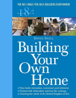 Building Your Own Home : The Essential Guide for Anyone Wanting to Build, Renovate, Convert or Extend Their Own Home in the British Isles - David Snell