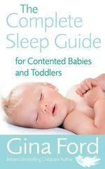The Complete Sleep Guide for Contented Babies and Toddlers : How to Eliminate Tantrums and Raise a Patient, Res... - Gina Ford