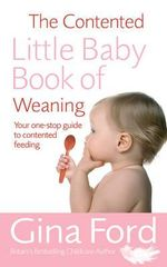 The Contented Little Baby Book Of Weaning : Kids - Gina Ford