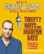 Thrifty Ways For Modern Days : Handy Hints on Living Better for Less from the Community of MoneySavingExpert.Com - Martin Lewis