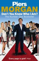 Don't You Know Who I Am? : Insider Diaries of Fame, Power and Naked Ambition - Piers Morgan