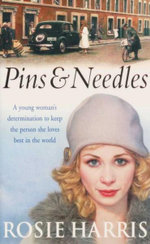 Pins & Needles : A Young Woman's Determination To Keep The Person She Loves Best In The World - Rosie Harris