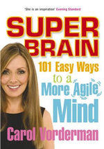 Super Brain : 101 Easy Ways to a More Agile Mind - Carol Vorderman