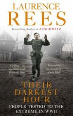 Their Darkest Hour : People Tested to the Extreme in WWII - Laurence Rees