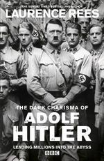 Dark Charisma of Adolf Hitler - Laurence Rees