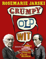 Grumpy Old Wit : The Greatest Collection of Grumpy Wit Ever Assembled from Socrates to Meldrew - Rosemarie Jarski