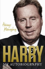 Always Managing : A Family Memoir - Harry Redknapp
