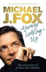 Always Looking Up :  Her Life, Her World, and the Woman Behind the Leg... - Michael J. Fox