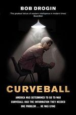 Curveball : Spies, Lies and the Man Behind Them - The Real Reason America Went to War in Iraq - Bob Drogin