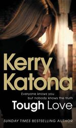 Tough Love : Everyone Knows You - But Nobody Knows the Truth - Kerry Katona