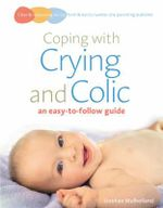 Coping With Crying And Colic : An Easy-to-Follow Guide - Siobhan Mulholland