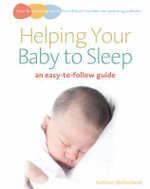 Helping Your Baby to Sleep : An Easy-to-follow Guide - Siobhan Mulholland