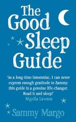 The Good Sleep Guide : Increase Your Energy Levels and Banish Fatigue from Your Life Forever - Sammy Margo