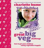 The Great Big Veg Challenge : How to Get Your Children Eating Vegetables Happily - Charlotte Hume