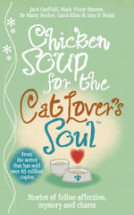 Chicken Soup for the Cat Lover's Soul : Hundreds of Secrets, Surprises, and Solutions for ... - Jack Canfield