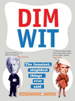 Dim Wit : The Funniest, Stupidest Things Ever Said - Rosemarie Jarski