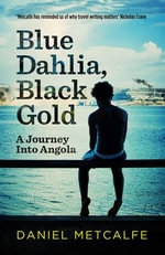 Blue Dahlia, Black Gold : A Journey into Angola - Daniel Metcalfe