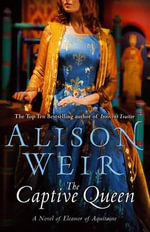 The Captive Queen : A Novel Of Eleanor Of Aquitaine :  A Novel of Eleanor of Aquitaine - Alison Weir