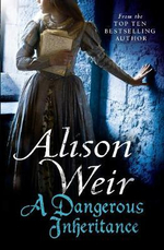 A Dangerous Inheritance - Alison Weir