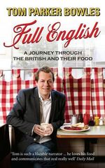 Full English. : A Journey Through the British and Their Food - Tom Parker Bowles