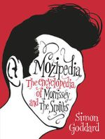 Mozipedia : The Encyclopaedia of Morrissey and the Smiths - Simon Goddard