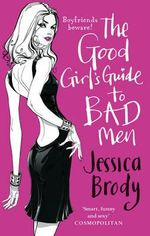 The Good Girl's Guide to Bad Men - Jessica Brody