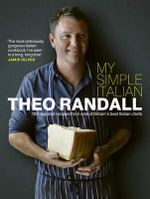 My Simple Italian : 100 Inspired Recipes from One of Britain's Best Italian Chefs - Theo Randall