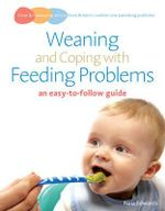 Weaning and Coping with Feeding Problems : An Easy-to-follow Guide - Naia Edwards