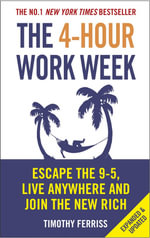 The 4-Hour Work Week : Escape 9-5, Live Anywhere and Join the New Rich - Timothy Ferriss
