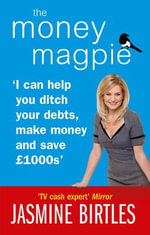 The Money Magpie : I Can Help You Ditch Your Debts, Make Money and Save GBP1000s - Jasmine Birtles