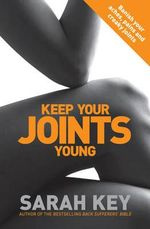 Keep Your Joints Young : Banish Your Aches, Pains and Creaky Joints - Sarah Key