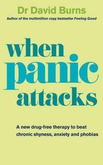 When Panic Attacks : A New Drug-free Therapy to Beat Chronic Shyness, Anxiety and Phobias - David D. Burns