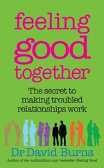 Feeling Good Together : The Secret to Making Troubled Relationships Work - David D. Burns