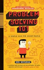 Problem Solving 101 : A Simple Book for Smart  People - Ken Watanabe