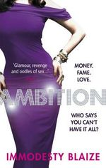 Ambition : Money. Fame. Love. Who says you can't have it all? - Immodesty Blaize