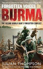 Forgotten Voices of Burma : The Second World War's Forgotten Conflict - Julian Thompson
