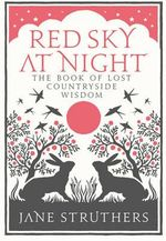 Red Sky at Night : The Book of Lost Country Wisdom - Jane Struthers