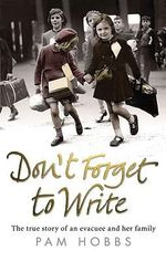 Don't Forget to Write : The True Story of an Evacuee and Her Family - Pam Hobbs
