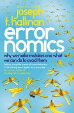 Errornomics : Why We Make Mistakes and What We Can Do to Avoid Them - Joseph T Hallinan