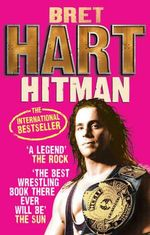 Hitman : My Real Life in the Cartoon World of Wrestling - Bret Hart