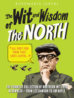 The Wit and Wisdom of the North - Rosemarie Jarski