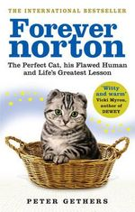 Forever Norton : The Perfect Cat, His Flawed Human and Life's Greatest Lesson - Peter Gethers