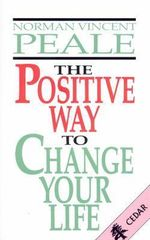 The Positive Way to Change Your Life - Norman Vincent Peale